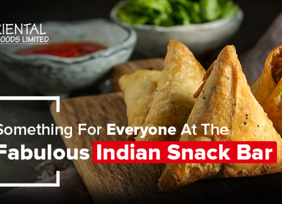 Something For Everyone At The Fabulous Indian Snack Bar| Oriental Foods