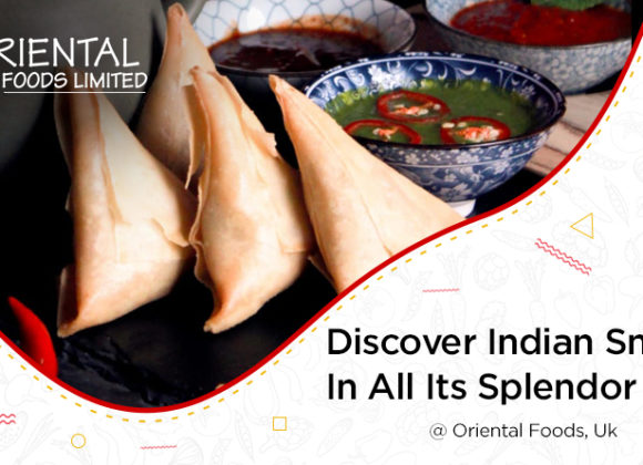 DISCOVER INDIAN SNACK IN ALL ITS SPLENDOR ONLY AT ORIENTAL FOODS, UK